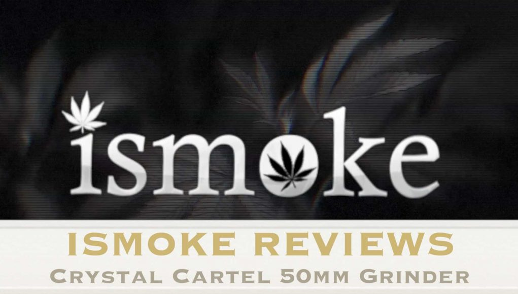 ISMOKE Reviews Crystal Cartel Grinder