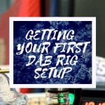 Your first dab rig setup: What you'll need