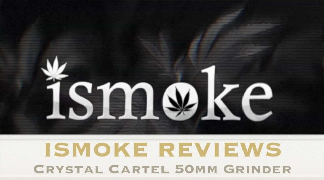 ISMOKE Reviews Crystal Cartel Grinder