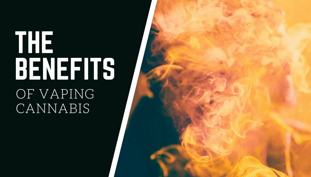 The Benefits of Vaping Cannabis