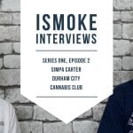ISMOKE Interviews Simpa Carter from Durham City Cannabis Club